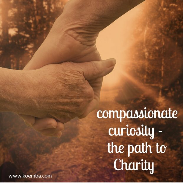 Compassionate curiosity - the path to Charity